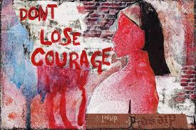 Don't lose courage