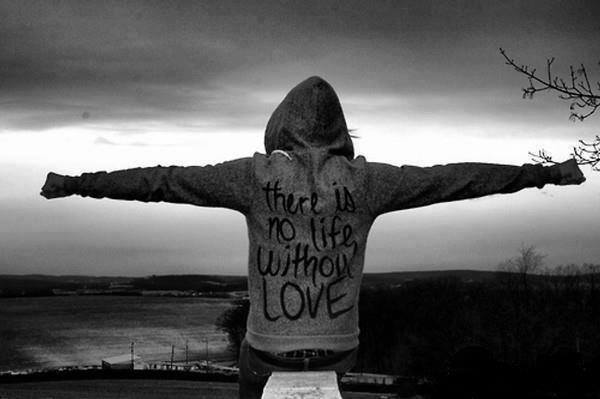 There is no life without love.