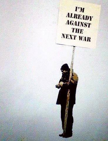 """We need to decide that we will not go to war, whatever reason is conjured up by the politicians or the media, because war in our time is always indiscriminate, a war against innocents, a war against children.""   ~Howard Zinn"